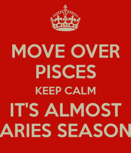 move-over-pisces-keep-calm-its-almost-aries-season